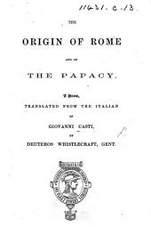 "The Origin of Rome and of the Papacy. A Poem, Translated from the Italian [i.e. from ""L'Origine Di Roma,"" One of the ""Novelle""], by Deuteros Whistlecraft, Gent"