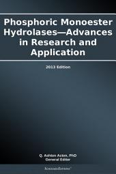 Phosphoric Monoester Hydrolases—Advances in Research and Application: 2013 Edition