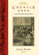 Courtly Song in Late Sixteenth Century France PDF