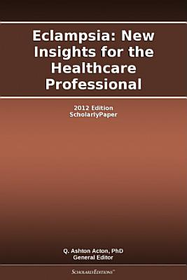 Eclampsia  New Insights for the Healthcare Professional  2012 Edition PDF