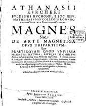 Athanasii Kircheri ... Magnes sive De arte magnetica opus tripartitum: quo praeterquam quod universa magnetis natura, eiusque in omnibus artibus & scientijs usus nova methodo explicetur, ...