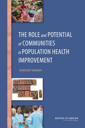 The Role and Potential of Communities in Population Health Improvement: Workshop Summary