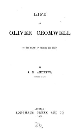 Life of Oliver Cromwell to the Death of Charles the First PDF
