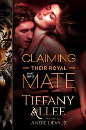 Claiming Their Royal Mate: Part Three