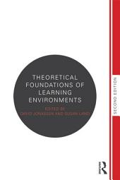 Theoretical Foundations of Learning Environments: Edition 2