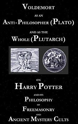 Voldemort as an Anti Philosopher  Plato  and as the Whole  Plutarch