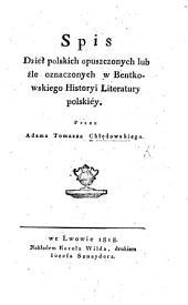 Spis dzieł polskich opuszczonych lub źle oznaczonych w Bentkowskiego Historyi literatury polskiéy