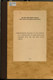 Correspondence Relating to the Question of a Consolidation of Free Circulating Libraries with the New York Public Library