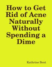 How to Get Rid of Acne Naturally Without Spending a Dime