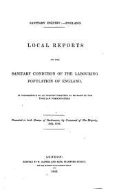 Local Reports on the Sanitary Condition of the Labouring Population in England: In Consequence of an Inquiry Directed to be Made by the Poor Law Commissioners