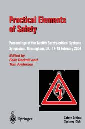 Practical Elements of Safety: Proceedings of the Twelfth Safety-critical Systems Symposium, Birmingham, UK, 17–19 February 2004