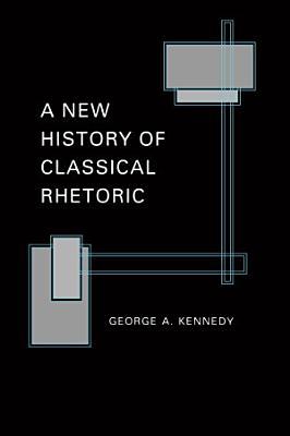 A New History of Classical Rhetoric