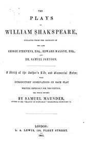 The Plays of William Shakspeare: Collated from the Editions of the Late George Steevens, Esq., Edward Malone, Esq., and Dr. Samuel Johnson. A Sketch of the Author's Life, and Glossarial Notes, with Introductory Observations on Each Play