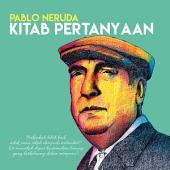 Kitab Pertanyaan: Puisi Terakhir Pablo Neruda