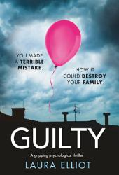 Guilty : A gripping psychological thriller that will have you hooked