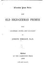 An Old High-German Primer: With Grammar, Notes, and Glossary