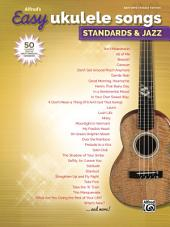 Alfred's Easy Ukulele Songs - Standards & Jazz: 50 Easy Classic Hits for Ukulele from the Great American Songbook