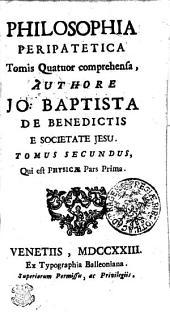 PHILOSOPHIA PERIPATETICA: Tomis Quatuor comprehensa. Qui est PHYSICAE Pars Prima. TOMUS SECUNDUS, Volume 2