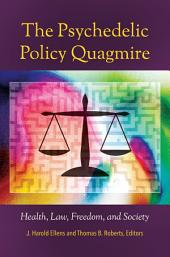 The Psychedelic Policy Quagmire: Health, Law, Freedom, and Society: Health, Law, Freedom, and Society