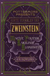 Korte verhalen van Zweinstein: macht, politiek en kakelende klopgeesten