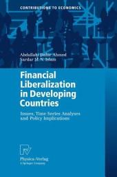Financial Liberalization in Developing Countries: Issues, Time Series Analyses and Policy Implications