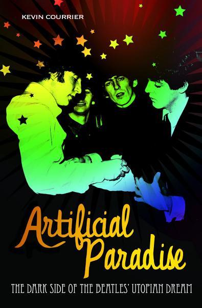 Download Artificial Paradise  The Dark Side of the Beatles  Utopian Dream Book