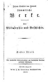 Johann Gottfried von Herder's Sammtliche Werke: zur Philosophie und Geschichte, Band 1