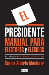 El presidente: Manual para electores y elegidos