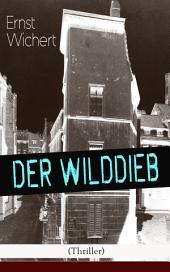 Der Wilddieb (Thriller) - Vollständige Ausgabe: Spannender Krimi des Autors von Heinrich von Plauen und Der Bürgermeister von Thorn