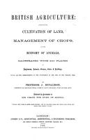 British Agriculture  containing the cultivation of land  management of crops  and the economy of animals  Illustrated with 240 plates of implements  animals  etc PDF