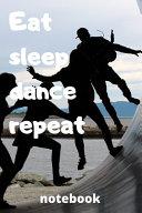 Eat Sleep Dance Repeat Notebook