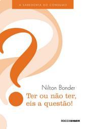 Ter ou não ter, eis a questão!: A sabedoria do consumo