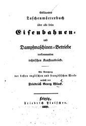 Erklärendes Taschenwörterbuch über alle beim Eisenbahnen- und Dampfmaschinen-Betriebe vorkommenden technischen Kunstausdrücke, etc