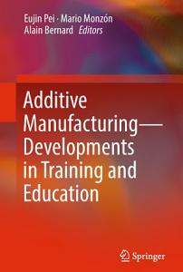 Additive Manufacturing     Developments in Training and Education