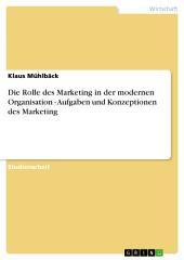 Die Rolle des Marketing in der modernen Organisation - Aufgaben und Konzeptionen des Marketing