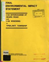 I-94 Interchange Modifications at Wiard Road and I-94 Widening, Ypsilanti Township: Environmental Impact Statement
