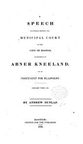 A speech ... before the municipal Court of ... Boston, in defence of A. Kneeland on an indictment for blasphemy. Jan. term, 1834