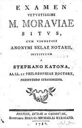 Examen vetustissimi M[agnæ] Moraviæ situs [by G. Szklenar], cum vindiciis anonymi Belæ Notarii, etc