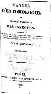 Manuel d'entomologie, ou Histoire naturelle des insectes, contenant la synonymie et la description deplus grande partie des espèces d'Europe et des espèces exotiques les plus remarquables: Volume1