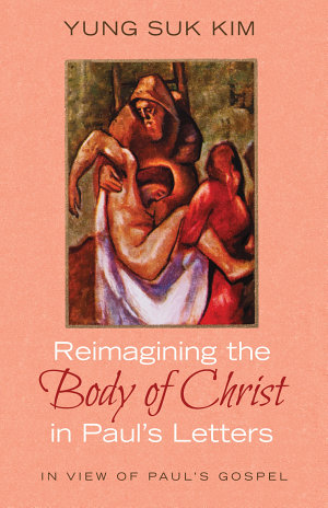 Reimagining the Body of Christ in Paul   s Letters