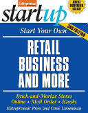 Start Your Own Retail Business And More  Brick and Mortar Stores  Online  Mail Order  and Kiosks PDF