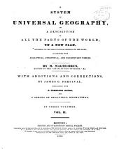 A System of Universal Geography: Or A Description of All the Parts of the World, on a New Plan, According to the Great Natural Divisions of the Globe, Volume 2