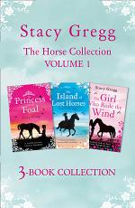 The Stacy Gregg 3-book Horse Collection: Volume 1: The Princess and the Foal, The Island of Lost Horses and The Girl Who Rode the Wind