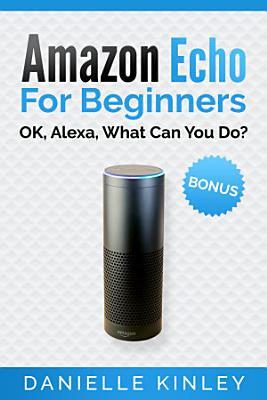 Amazon Echo For Beginners