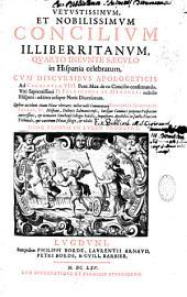 Vetustissimum et nobilissimum concilium illiberritanum quarto ineunte saeculo in Hispania celebratum cum discursibus apologeticis...