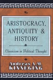Aristocracy, Antiquity, and History: An Essay on Classicism in Political Thought