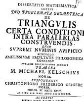 Diss. math. sistens duo problemata geometrica de triangulis, certa conditione intra parallelas construendis: cum 2 tab. aeneis