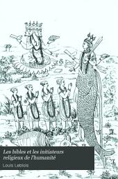 """Les bibles et les initiateurs religieux de l'humanité: Livre 2. La découverte des bibles en dehors du christianisme. Livre 3. Extraits des écritures saintes de la Chine, de la Perse, de l'Égypte, de l'Asayrie et de la Chaldée, de l'Inde et de l'Asie orientale. Livre 4. L'origine des livres sacrés au sein du """"paganisme."""" Légende et histoire"""