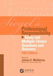 Siegel's Professional Responsibility: Essay and Multiple-Choice Questions and Answers, Edition 5