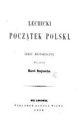 Lechicki początek Polski. Szkic historyczny